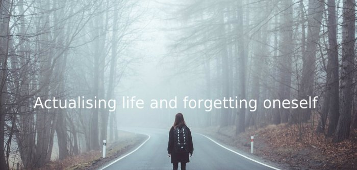 Actualising life and forgetting onself