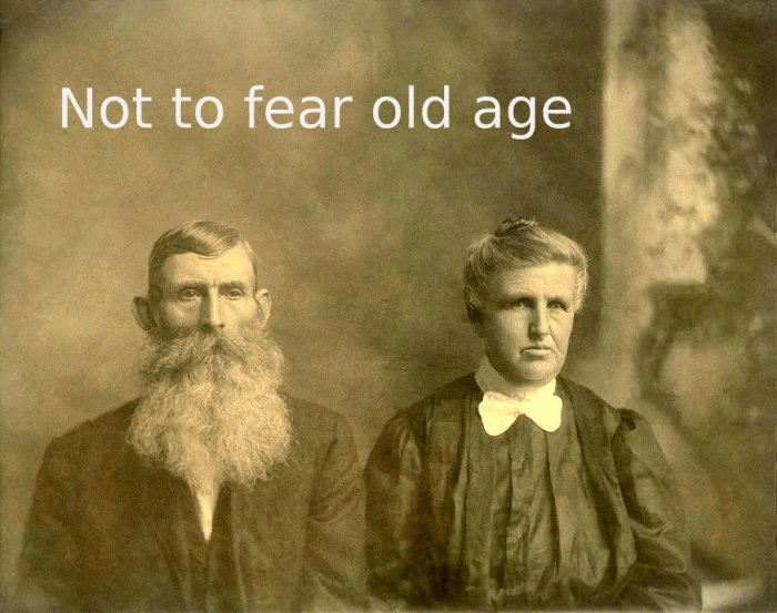 Not to fear old age