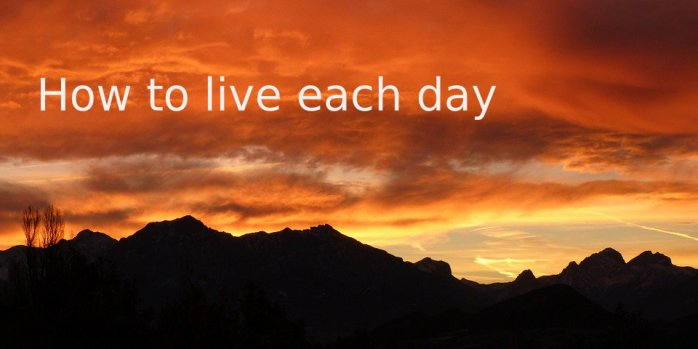 1. How to live each day